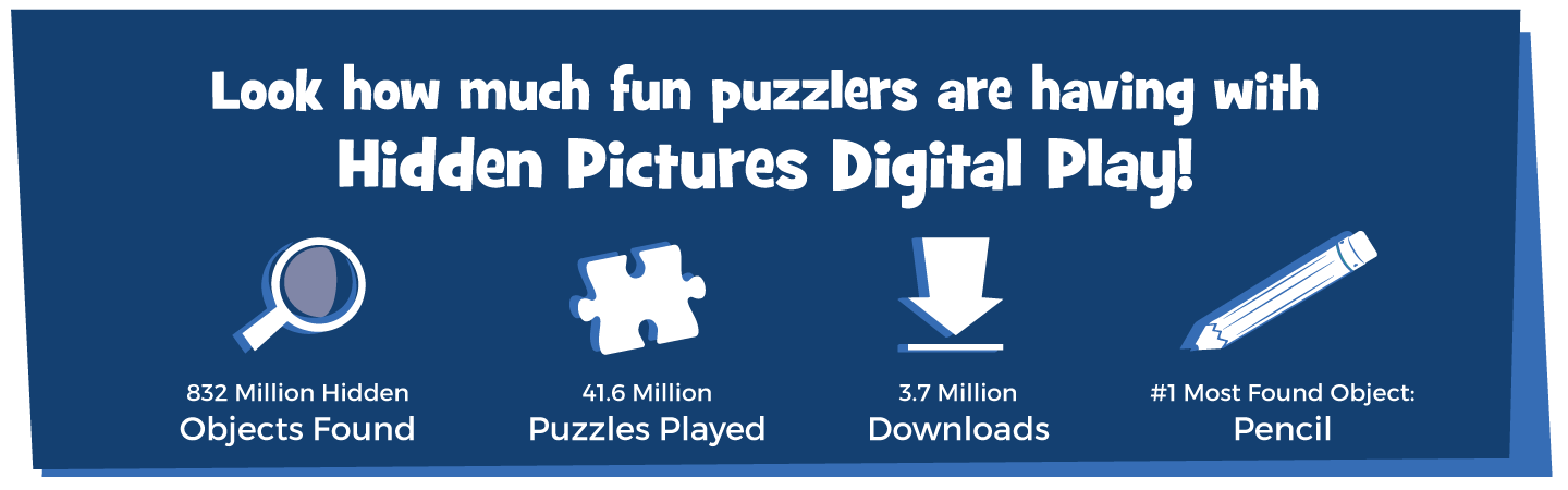 Over 41.6 million Hidden Pictures Puzzles played and 832 million hidden objects found!
